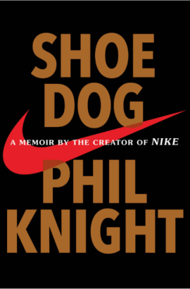 Phil Night was relentless in creating Nike. An inspirational tale on how to make s#$t happen.